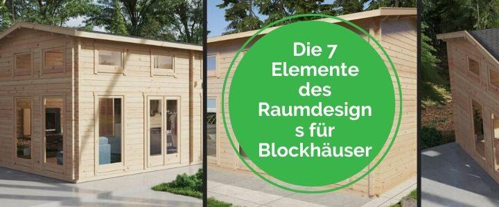 Die 7 Elemente des Raumdesigns für Blockhäuser