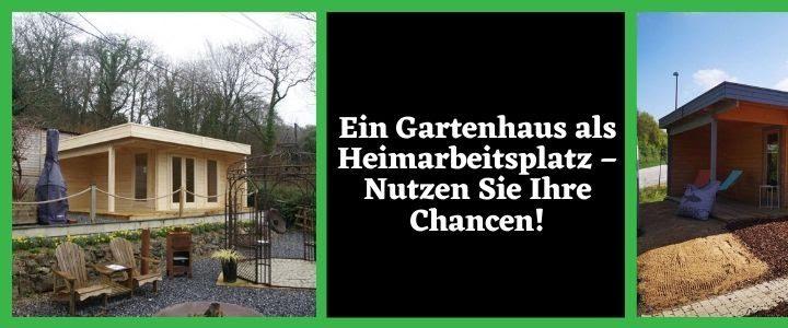 Ein Gartenhaus als Heimarbeitsplatz – Nutzen Sie Ihre Chancen!